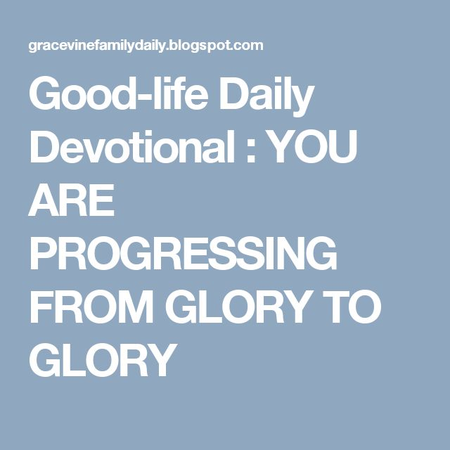Good-life Daily Devotional : YOU ARE PROGRESSING FROM GLORY TO GLORY