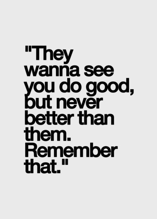 They Want To See You Do Good, But Never Better Than Them