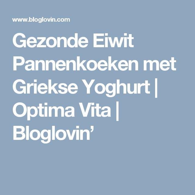 Gezonde Eiwit Pannenkoeken met Griekse Yoghurt | Optima Vita | Bloglovin'