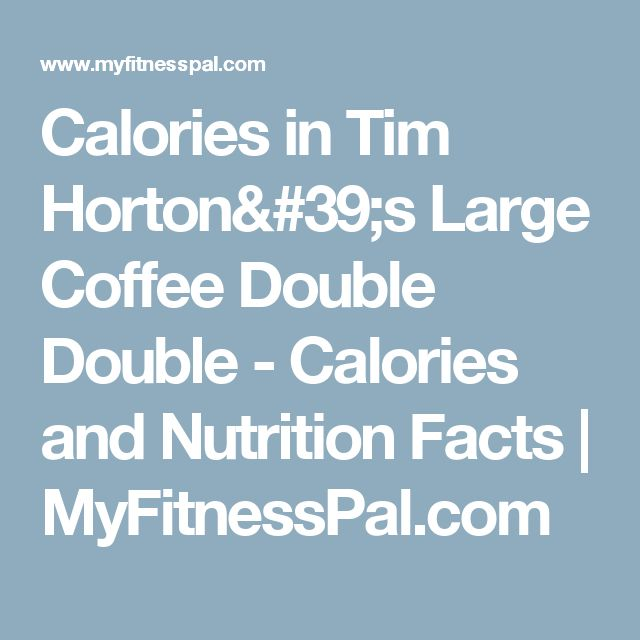 Calories in Tim Horton's Large Coffee Double Double - Calories and Nutrition Facts | MyFitnessPal.com