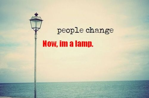 'people change' - awesome.Lamps, Funny Things, Hipster Quotes, Funny Pics, Funny Pictures, People Change, Motivation Posters, Inspiration Quotes, Hipster Editing