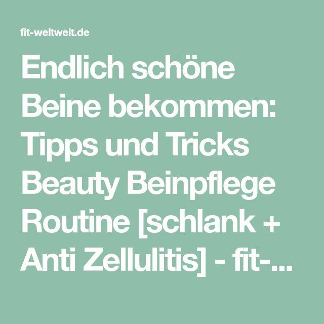 Endlich schöne Beine bekommen: Tipps und Tricks Beauty Beinpflege Routine [schlank + Anti Zellulitis] - fit-weltweit.de