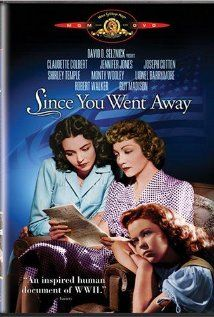 Since You Went Away--1944.  Live life of WWII on the home front with Claudette Colbert, Jennifer Jones, and Shirley Temple (as a teenager).