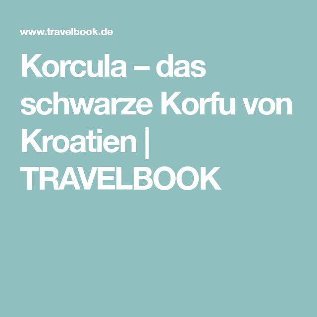 Korcula – das schwarze Korfu von Kroatien | TRAVELBOOK