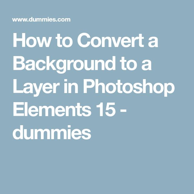 How to Convert a Background to a Layer in Photoshop Elements 15 - dummies