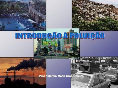 Prof.ª Márcia Maria Rios Ribeiro. Degradação do meio ambiente Ecologia Natural X Ecologia Humana Passou a enxergar o ambiente como parte externa Antes.