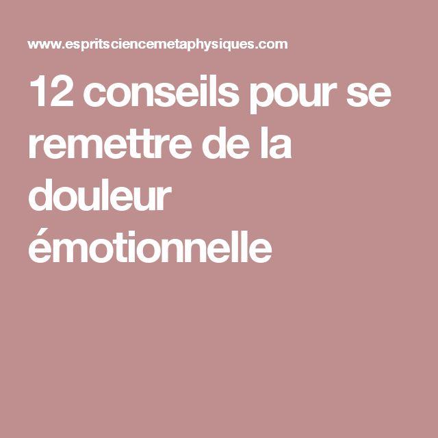 12 conseils pour se remettre de la douleur émotionnelle