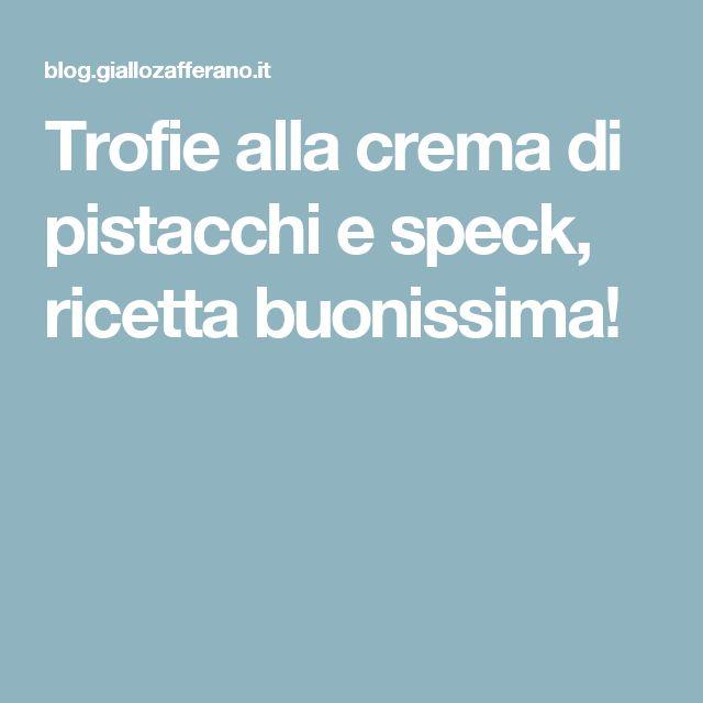 Trofie alla crema di pistacchi e speck, ricetta buonissima!