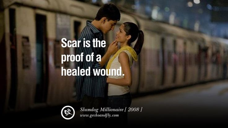 """""""Scar is the proof of a healed wound."""" – Slumdog Millionaire, 2008 20 Famous Movie Quotes on Love, Life, Relationship, Friends and etc"""