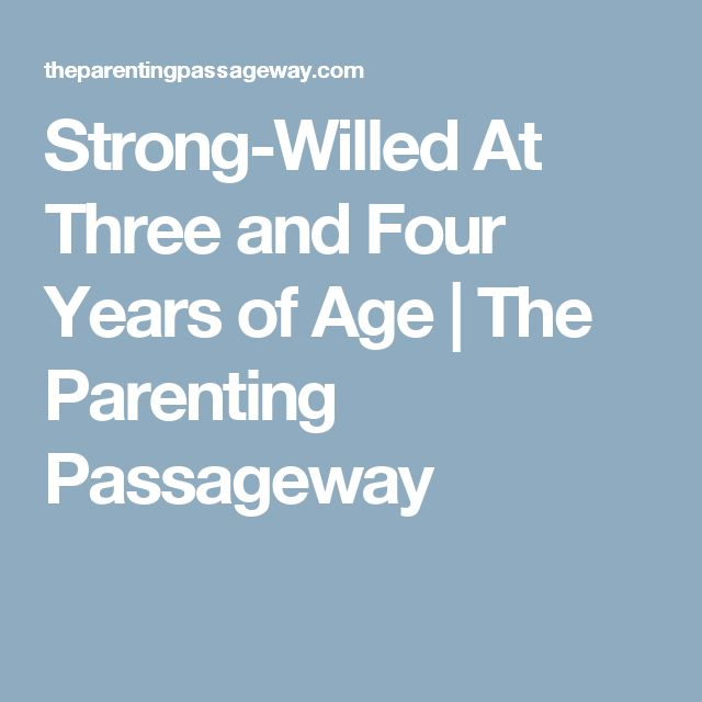 Strong-Willed At Three and Four Years of Age | The Parenting Passageway