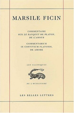 Commentaire sur le Banquet de Platon, De l'amour / Commentarium in convivium platonis, De Amore