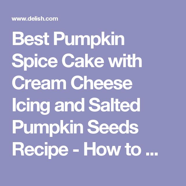 Best Pumpkin Spice Cake with Cream Cheese Icing and Salted Pumpkin Seeds Recipe - How to Make Pumpkin Spice Cake with Cream Cheese Icing and Salted Pumpkin Seeds-Delish.com