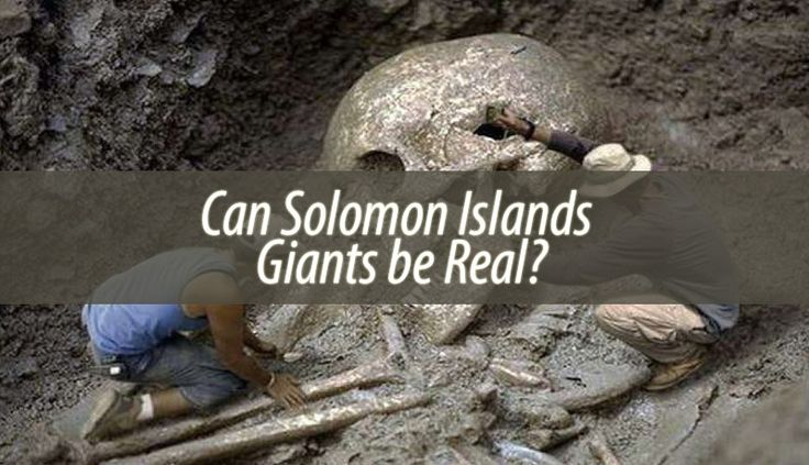 What are the Solomon Islands Giants? The people from the Solomon Island name these mysterious creatures the Giants. But what are they, exactly?