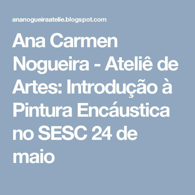 Ana Carmen Nogueira - Ateliê de Artes: Introdução à Pintura Encáustica no SESC 24 de maio