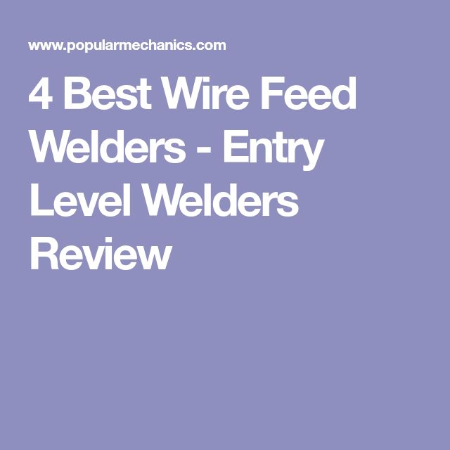 4 Best Wire Feed Welders - Entry Level Welders Review