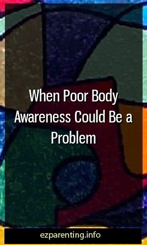 When Poor Body Awareness Could Be a Problem