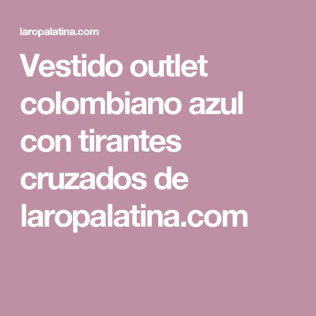 Vestido outlet colombiano azul con tirantes cruzados de laropalatina.com