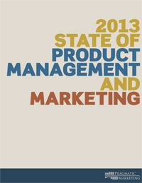 Product managers and product marketers, this one's for you: 2013 State of Product Management and Marketing survey report from @Pragmatic Marketing.