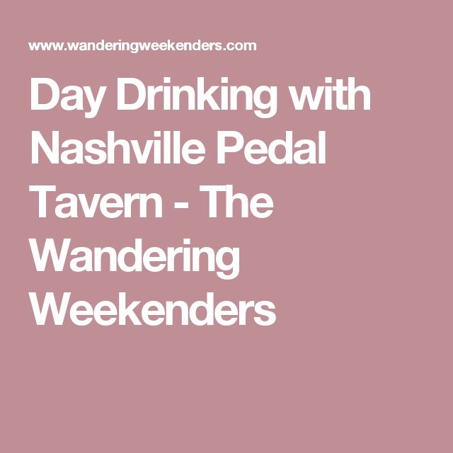 Day Drinking with Nashville Pedal Tavern - The Wandering Weekenders
