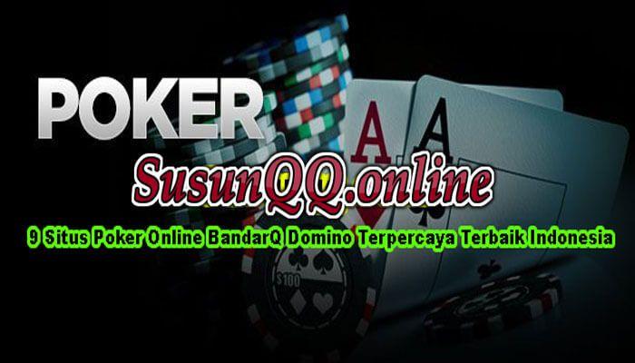 9 Situs Poker Online BandarQ Domino Terpercaya Terbaik Indonesia - Situs Bandarq online terpercaya | Agen poker online terpercaya dan aman | Situs domino qq online terpercaya dan terbaik 2018 adalah 9 kumpulan agen poker terpercaya dan aman, Daftar Situs agen bandarq terpercaya, situs domino terpercaya akan riview..