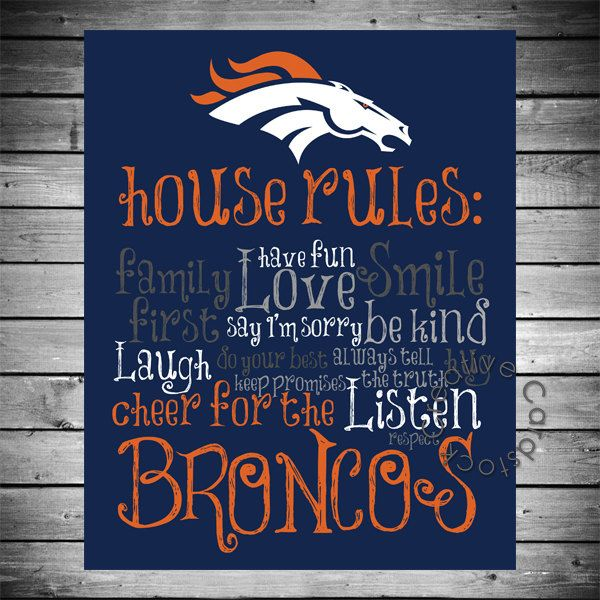 Denver Broncos House Rules - 8x10 Printable Digital Copy. $12.50, via Etsy. (can customize to any team)