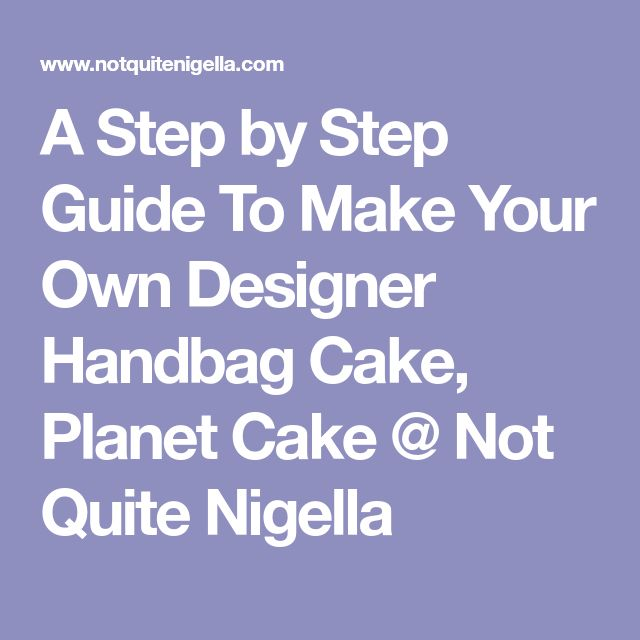 A Step by Step Guide To Make Your Own Designer Handbag Cake, Planet Cake @ Not Quite Nigella