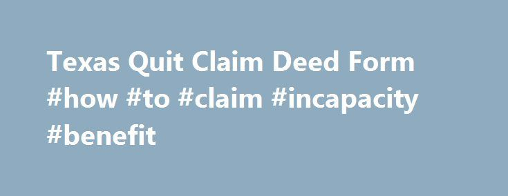 Texas Quit Claim Deed Form How To Claim Incapacity Benefit