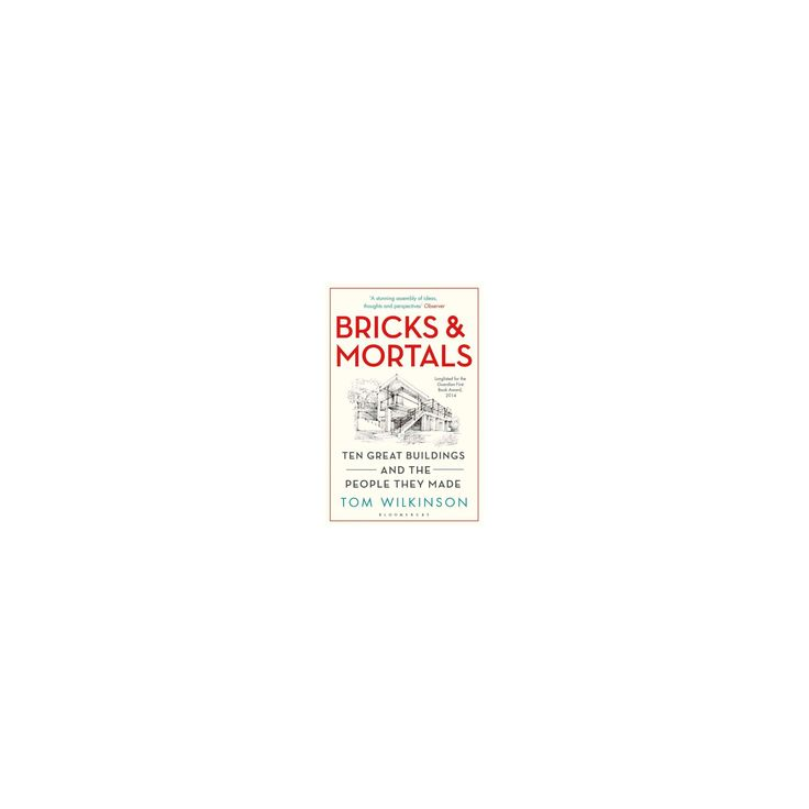 Bricks & Mortals : Ten Great Buildings and the People They Made (Reprint) (Paperback) (Tom Wilkinson)