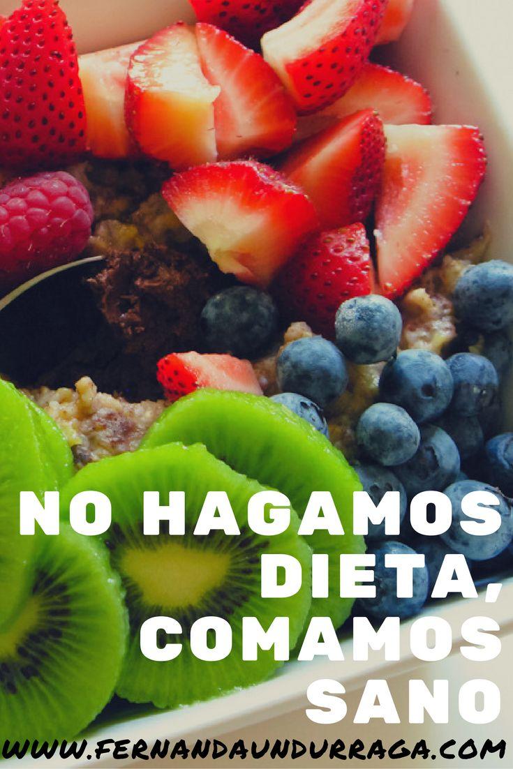 No hagamos dieta, comamos sano. No es necesario morir de hambre si aprendemos a alimentarnos de forma adecuada.