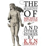 The Unauthorized Biography of Michele Bachmann (and other stories) (Kindle Edition)By Ken Brosky