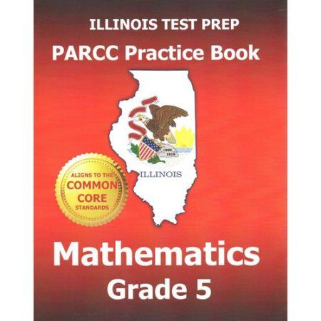 Illinois Test Prep Parcc Practice Book Mathematics Grade 5: Aligns to the Common Core Standards