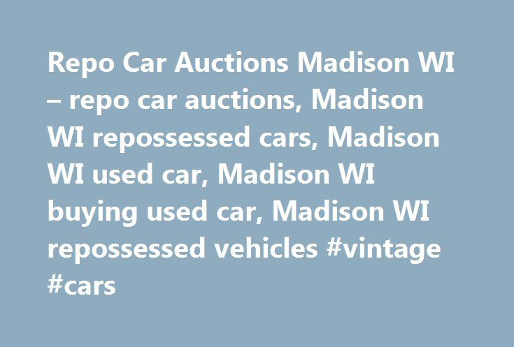 Repo Car Auctions Madison WI – repo car auctions, Madison WI repossessed cars, Madison WI used car, Madison WI buying used car, Madison WI repossessed vehicles #vintage #cars http://cars.remmont.com/repo-car-auctions-madison-wi-repo-car-auctions-madison-wi-repossessed-cars-madison-wi-used-car-madison-wi-buying-used-car-madison-wi-repossessed-vehicles-vintage-cars/  #repossessed cars for sale # Local Companies Repo Car Auctions What is a repossessed (repo) car? When a car owner fails to make…