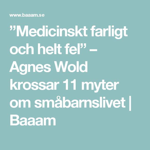 """""""Medicinskt farligt och helt fel"""" – Agnes Wold krossar 11 myter om småbarnslivet   Baaam"""