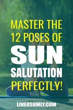 how to do the 12 poses of sun salutation detailed stepby