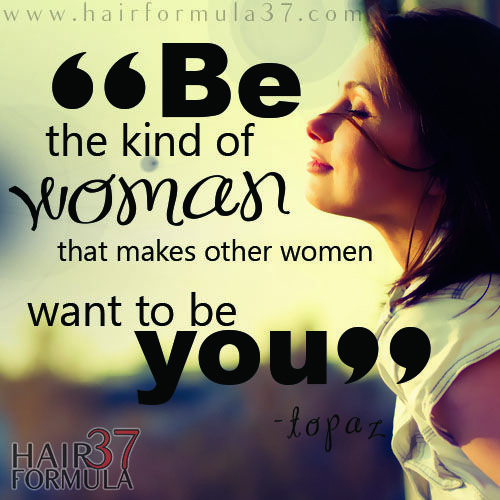 """What Women Want Quote: """"Be The Kind Of Woman That Makes Other Women Want To Be"""