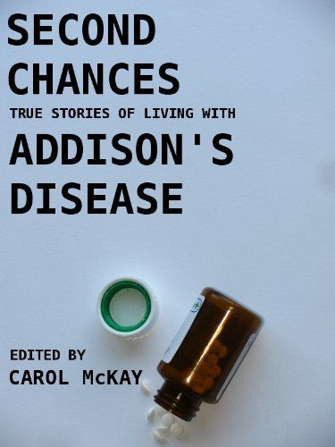 Second Chances: True stories of living with Addison's disease by Carol McKay, http://www.amazon.com/dp/B00A9N5YAY/ref=cm_sw_r_pi_dp_Rpy9sb1X02GYN