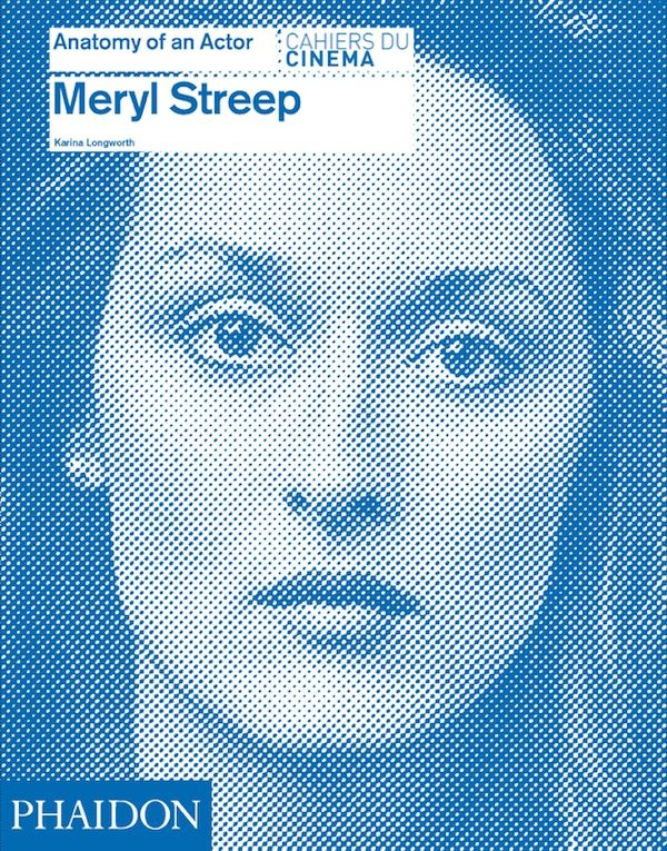 Meryl Streep: Anatomy of an Actor by Karina Longworth.