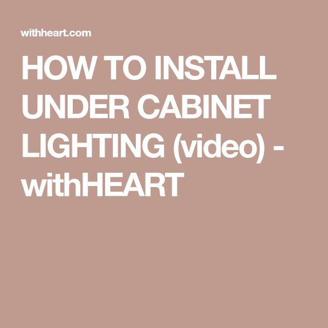 HOW TO INSTALL UNDER CABINET LIGHTING (video) - withHEART