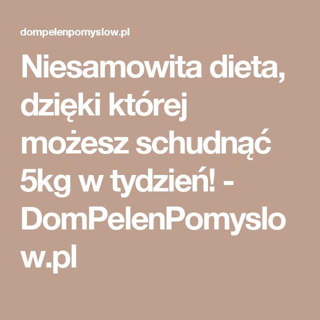 Niesamowita dieta, dzięki której możesz schudnąć 5kg w tydzień! - DomPelenPomyslow.pl