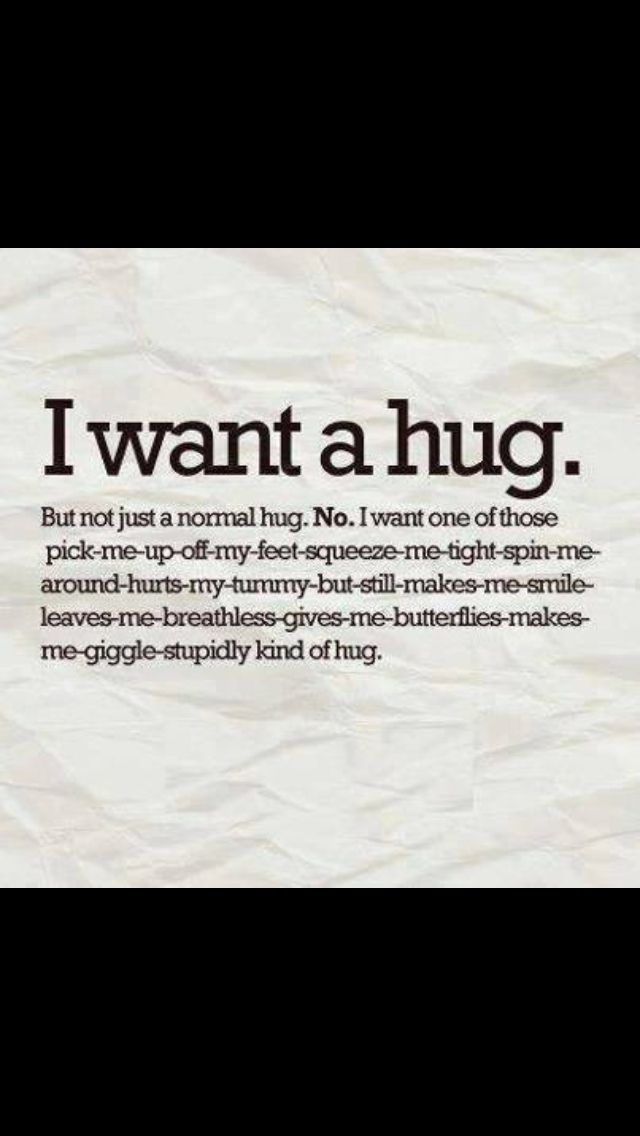 All I want is a hug. I long for your touch & to feel your embrace. I can't wait till I'm finally given another chance.
