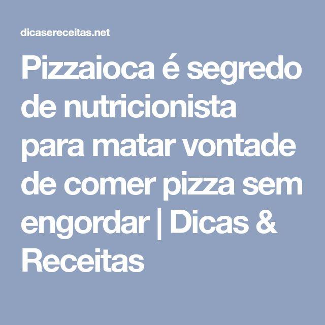 Pizzaioca é segredo de nutricionista para matar vontade de comer pizza sem engordar | Dicas & Receitas