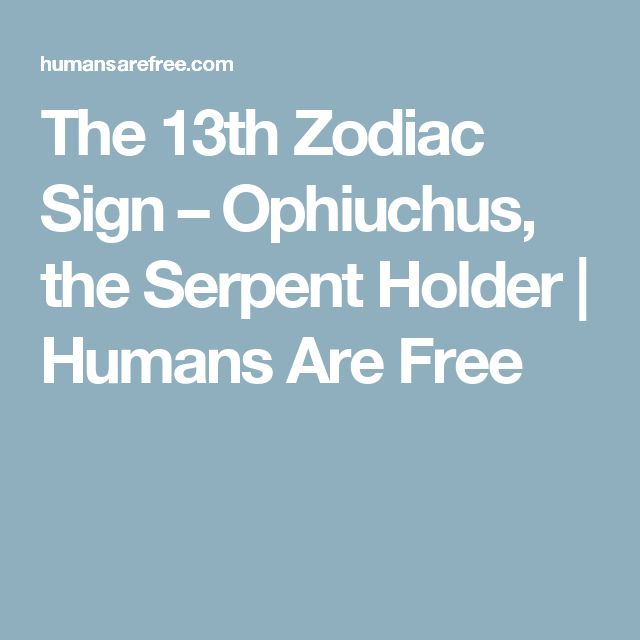 The 13th Zodiac Sign – Ophiuchus, the Serpent Holder | Humans Are Free