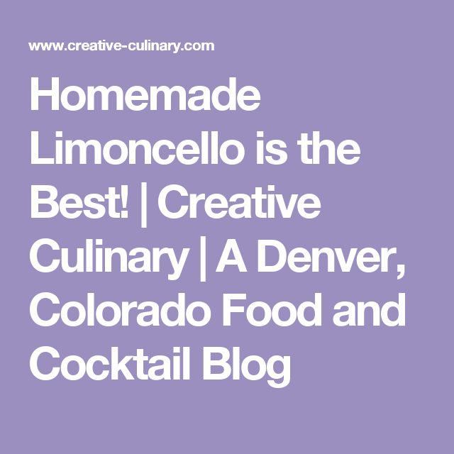 Homemade Limoncello is the Best! | Creative Culinary | A Denver, Colorado Food and Cocktail Blog