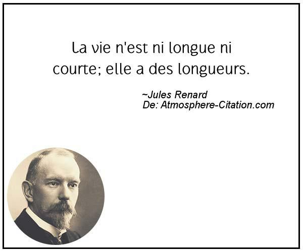 nice Citation - La vie n'est ni longue ni courte; elle a des longueurs. - Atmosphère Citation