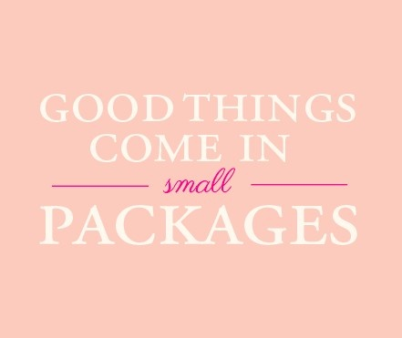 Good Things Come In Small Packages Words To Live By Pinterest