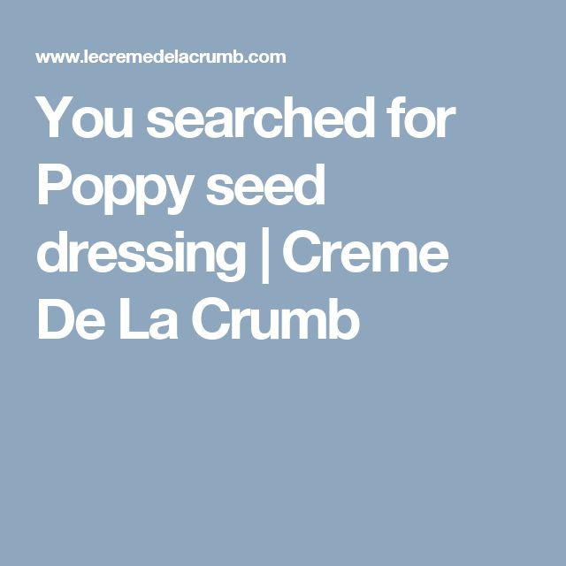 You searched for Poppy seed dressing | Creme De La Crumb