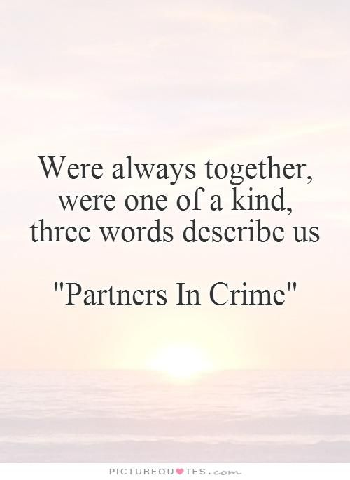 "Were always together, were one of a kind, three words describe us ""Partners In Crime"". Picture Quotes."