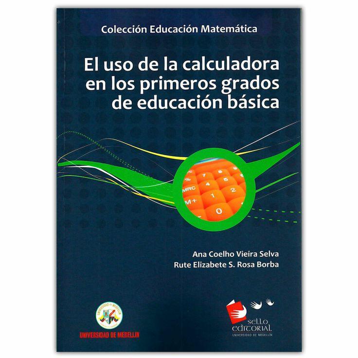 El uso de la calculadora en los primeros grados de educación básica - Hernan Alberto Villa Orrego - Universidad de Medellín http://www.librosyeditores.com/tiendalemoine/3592-el-uso-de-la-calculadora-en-los-primeros-grados-de-educacion-basica-9789588815145.html Editores y distribuidores