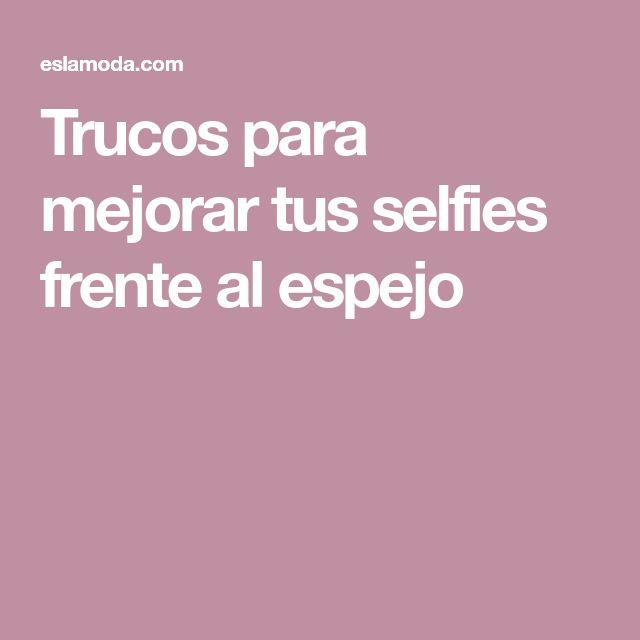Trucos para mejorar tus selfies frente al espejo
