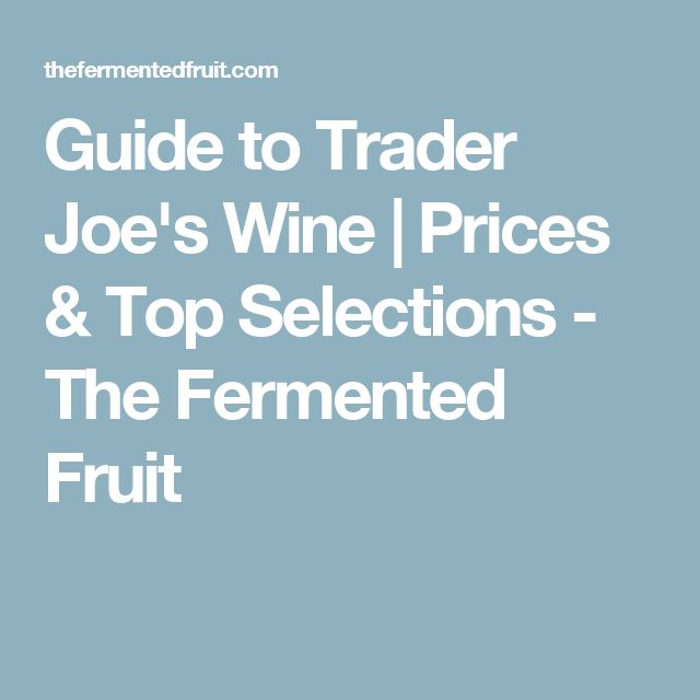 Guide to Trader Joe's Wine | Prices & Top Selections - The Fermented Fruit